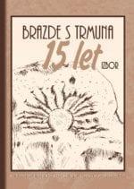 BRAZDE S TRMUNA – 15 LET- IZBOR