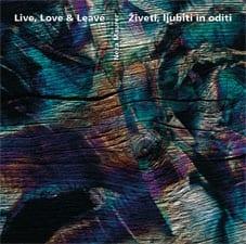 ŽIVETI, LJUBITI IN ODITI - LIVE, LOVE & LEAVE