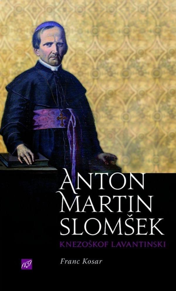 ANTON MARTIN SLOMŠEK, KNEZOŠKOF LAVANTINSKI