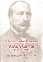 DRŽAVNI IN DEŽELNI POSLANEC ANTON ČERNE (1813-1891)