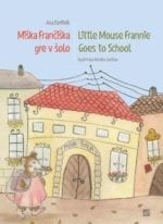MIŠKA FRANČIŠKA GRE V ŠOLO / LITTLE MOUSE FRANNIE GOES TO SCHOOL