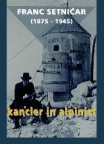 FRANC SETNIČAR (1875-1945) KANCLER IN ALPINIST
